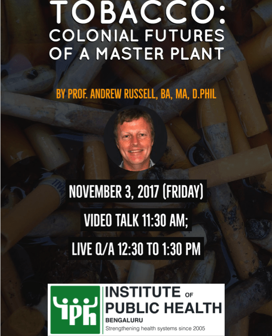 """Webinar on """"Tobacco: Colonial Futures of a Master Plant"""" by Prof. Andrew Russell"""