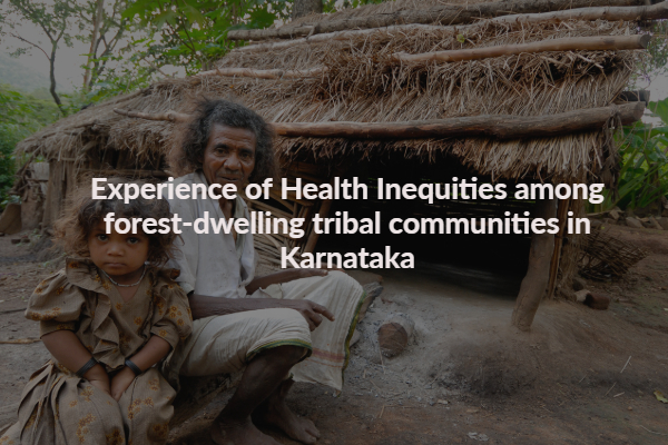 Experience of Health Inequities among tribal communities in Karnataka
