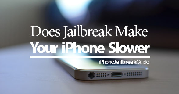 Jailbreaking Make iPhone Slower