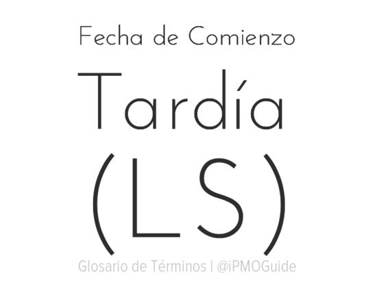 Fecha de Comienzo Tardía (LS)