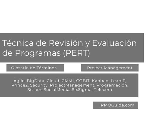 Técnica de Revisión y Evaluación de Programas (PERT)