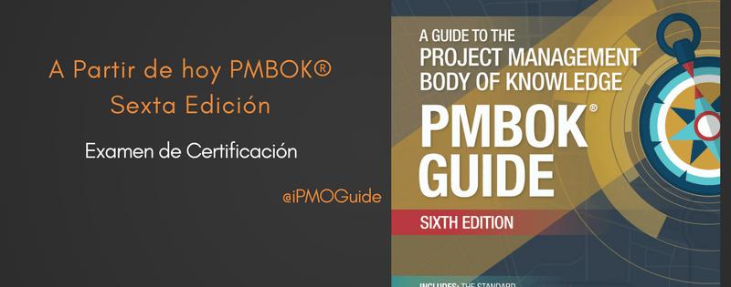 A partir de hoy PMBOK® Sexta Edición entra en vigor para el Examen de Certificación