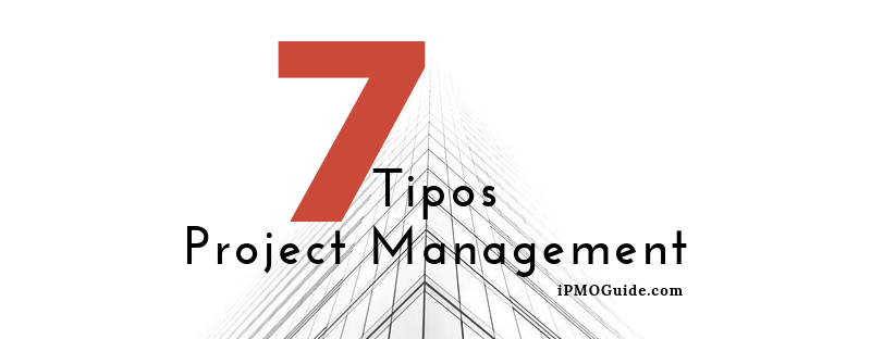 7 tipos de Project Management