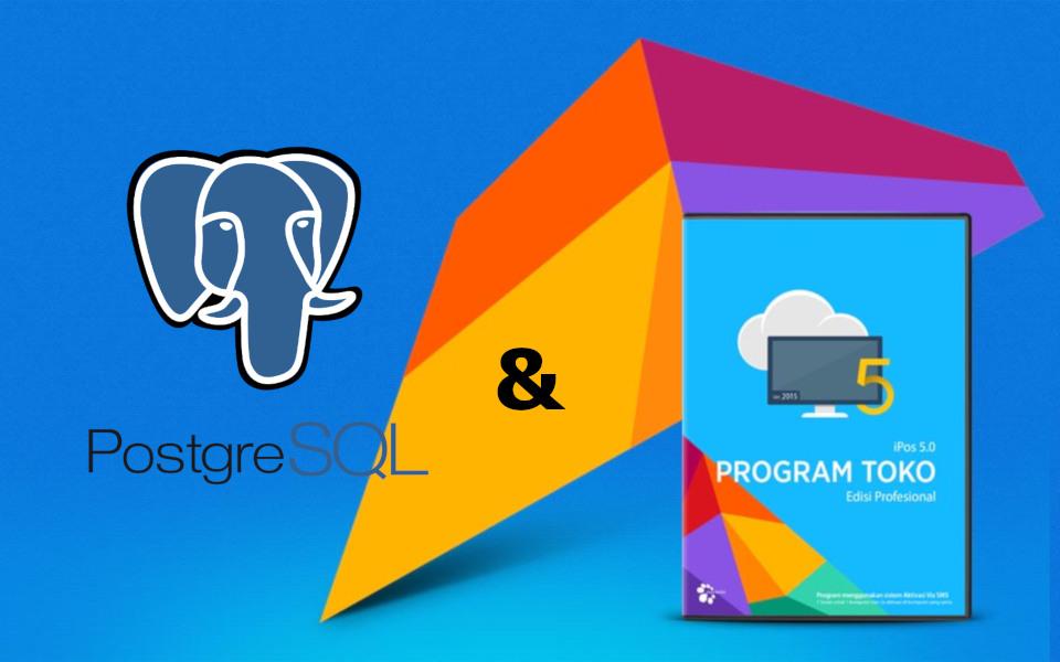 PostgreSQL, Database Handal Dibalik Program Toko iPos 5