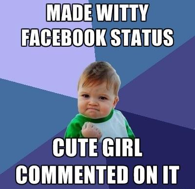 Made witty facebook status, cute girl commented on it