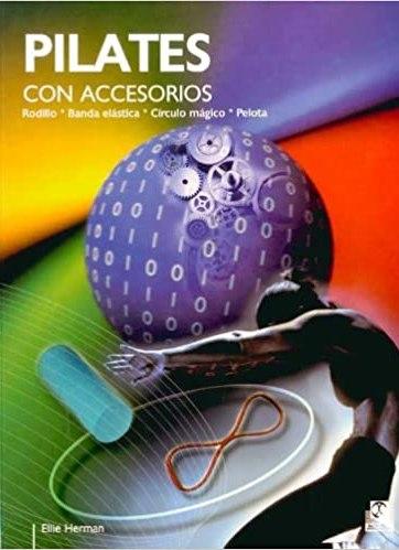 Pilates con accesorios. Rodillo, banda elástica, círculo mágico, pelota PDF