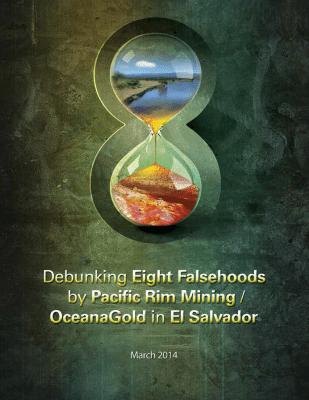 Debunking Eight Falsehoods by Pacific Rim Mining / OceanaGold in El Salvador Report Cover
