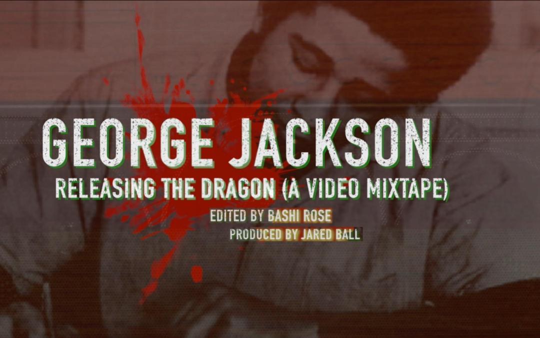 George Jackson: Releasing The Dragon (A Video Mixtape)