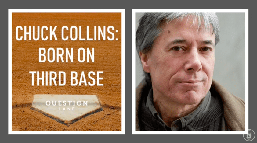 Born on Third Base: Chuck Collins Interview with The Question Lane Podcast