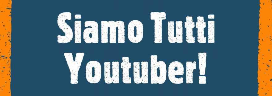 Siamo tutti youtuber