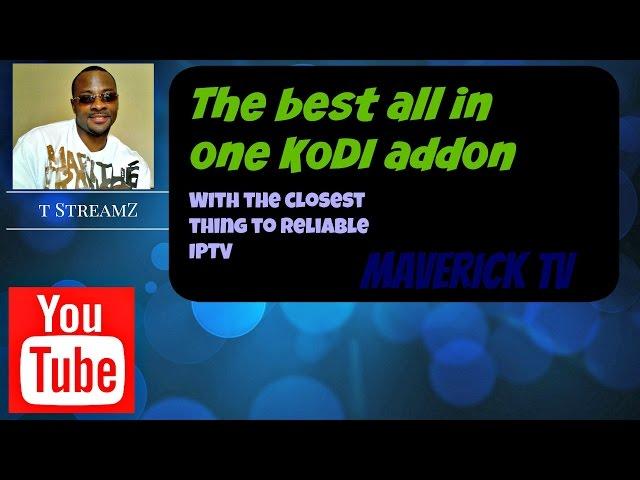The Best Kodi Reliable FREE IPTV All in 1 Addon: MAVERICK