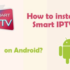 How to Install Smart IPTV on Android Devices? Latest Version
