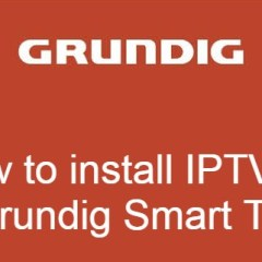 How to Install IPTV on Grundig Smart TV