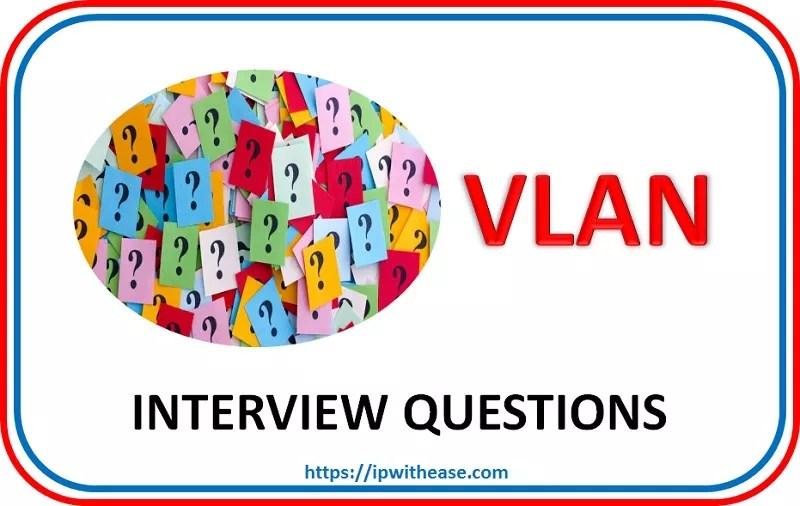 VLAN INTERVIEW QUESTIONS