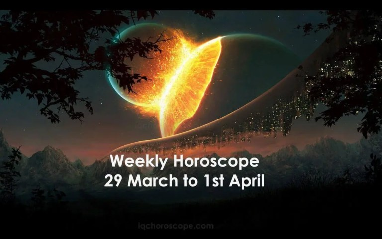 Weekly Horoscope 29 March to 1 April