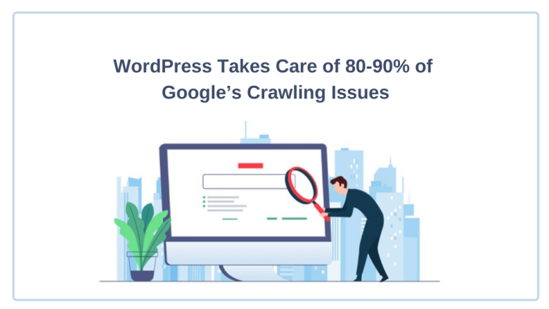 WordPress Takes Care of 80-90% of Google's Crawling Issues