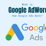 What is Google AdWords and How Google Ads Work