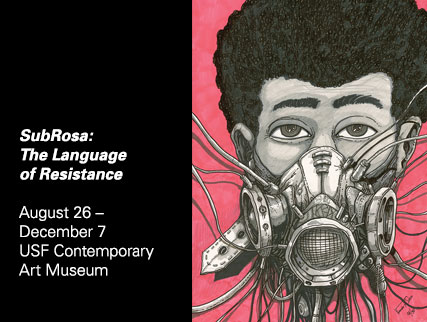 SubRosa: The Language of Resistance August 26 – December 7, 2013  USF Contemporary Art Museum