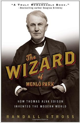 The Wizard of Menlo Park: How Thomas Alva Edison Invented the Modern World
