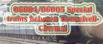 06004/06005 Special trains between Tirunelveli-Chennai