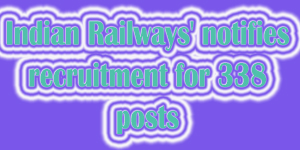 Indian Railways' notifies recruitment for 338 posts