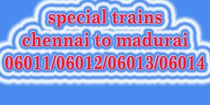 special trains chennai madurai 06011/06012/06013/06014