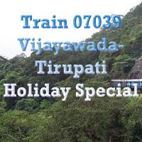 New Train 07039 Vijayawada- Tirupati Holiday Special
