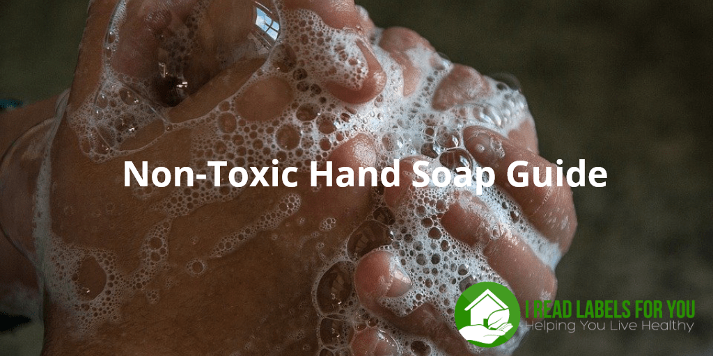 Non-Toxic Hand Soap Guide. A picture containing clasped hands covered in soap.