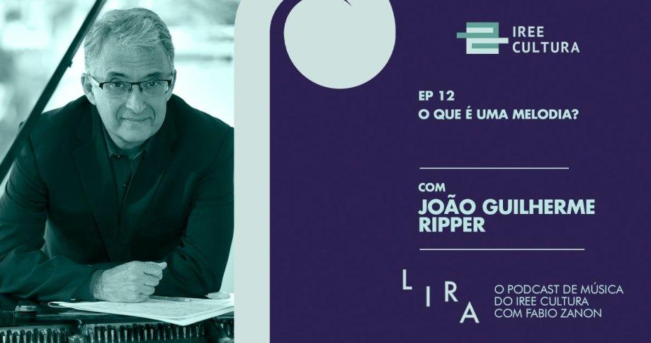 Podcast Lira: 12º episódio entrevista o compositor João Guilherme Ripper