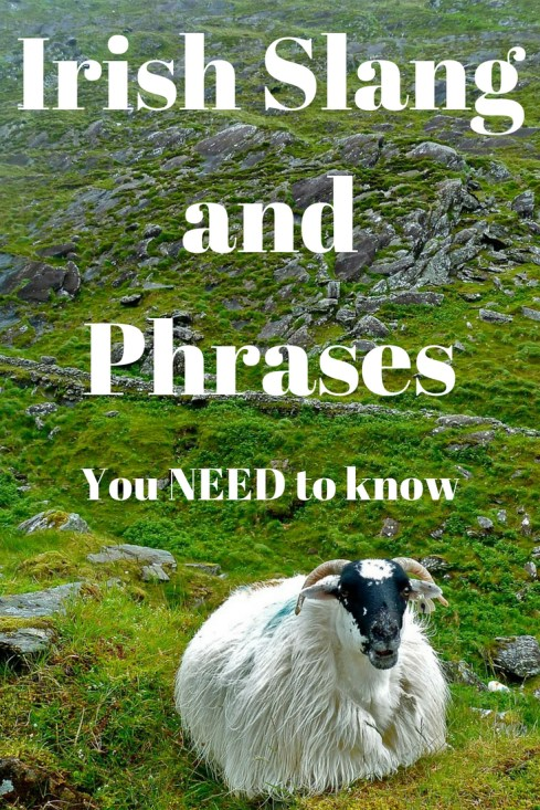 If you are headed to Ireland, here's some Irish slang and phrases that you NEED to know!