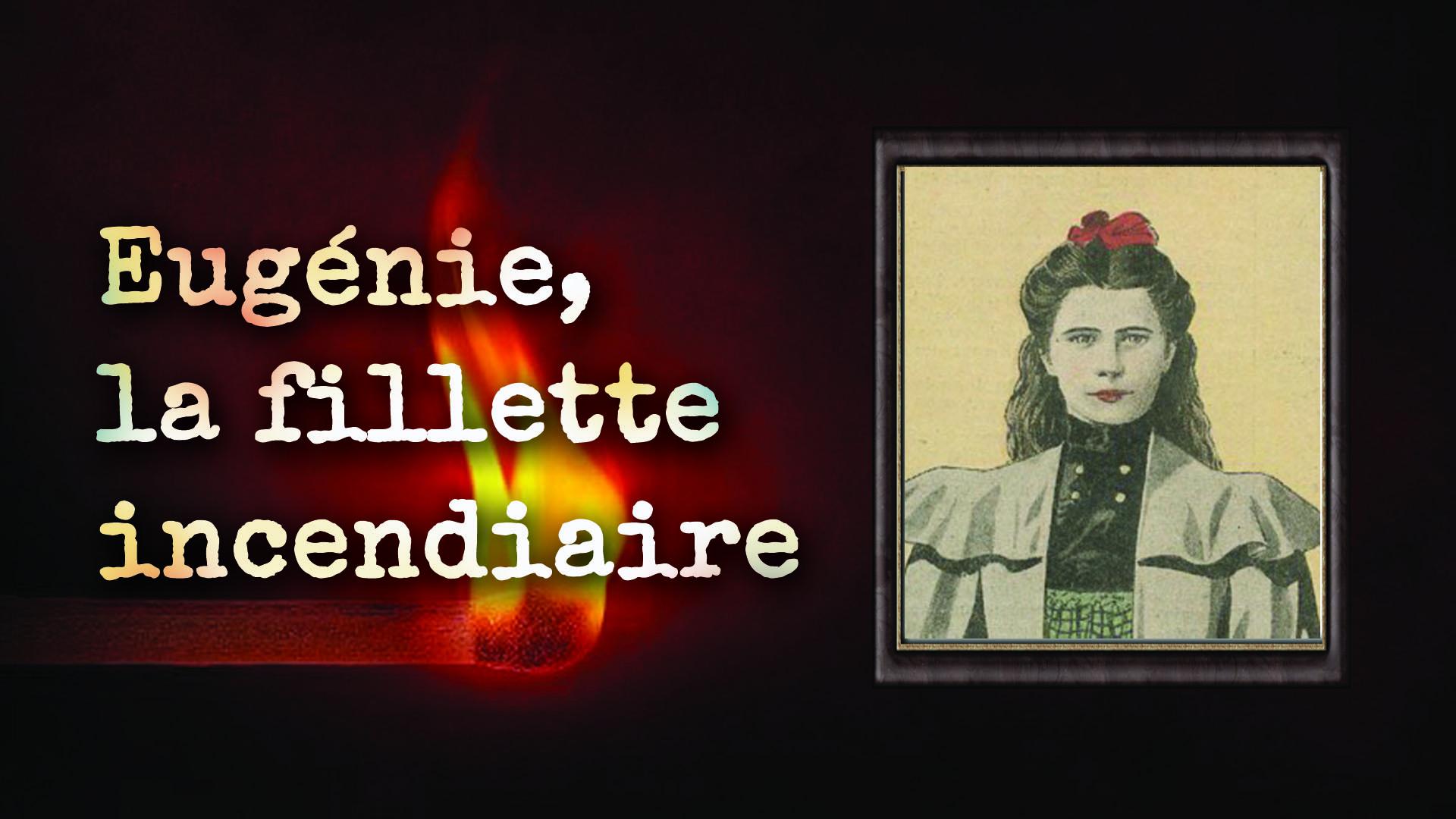 Eugénie, la fillette incendiaire. Châtellerault 1898
