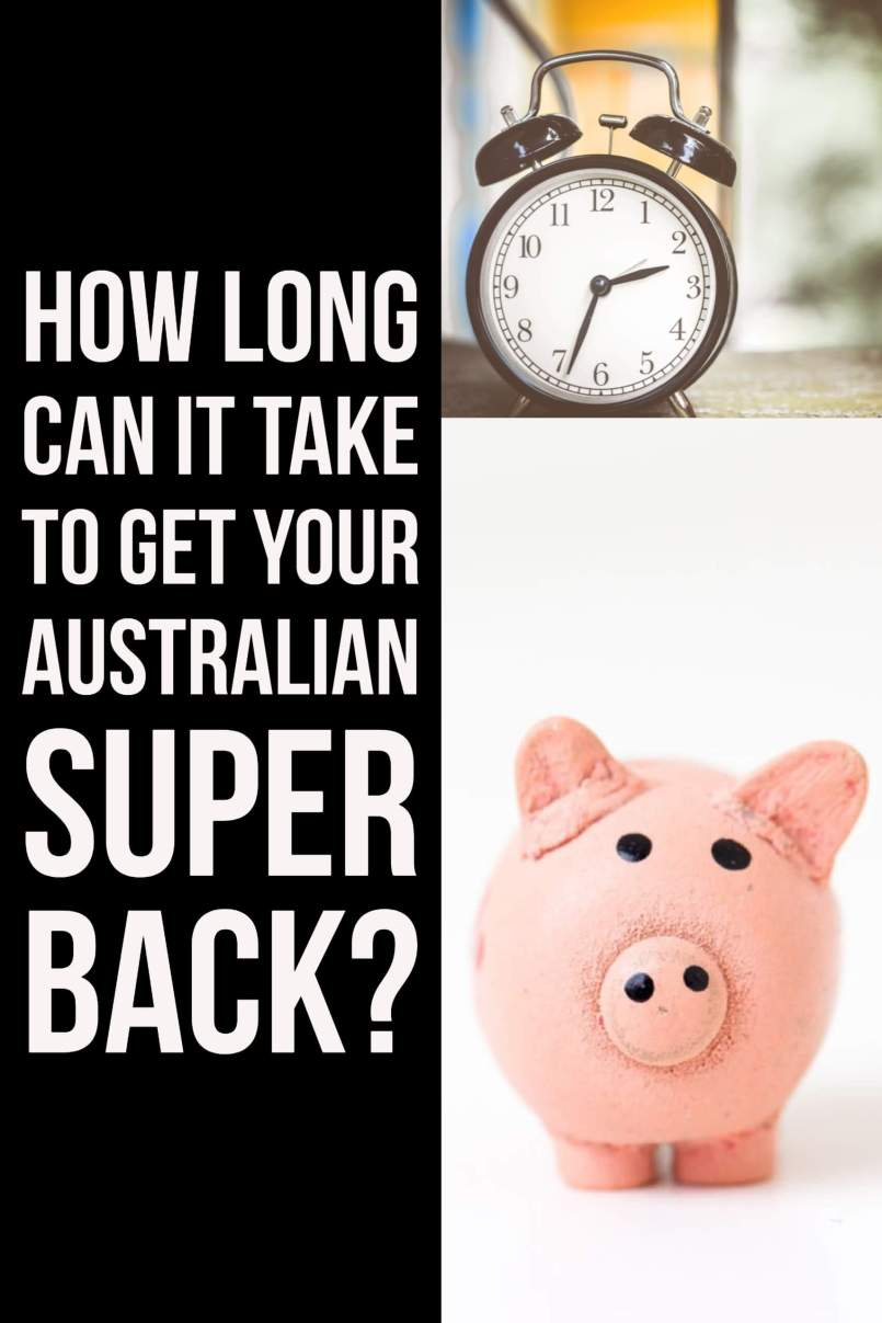 how long does it take to get your superannuation back from Australia