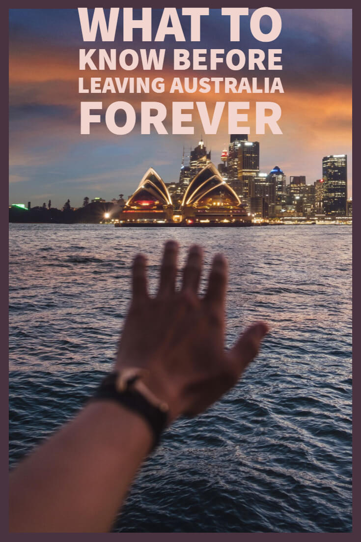 what to know before leaving australia forever