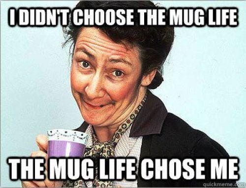 The mug life chose me