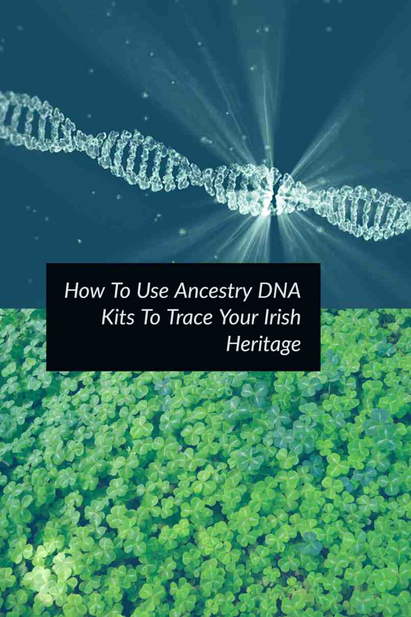 How To Use Ancestry DNA Kits To Trace Your Irish Heritage