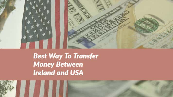 best way to transfer money between ireland and usa while saving money!okay, but what is the best way to transfer money between ireland and usa?