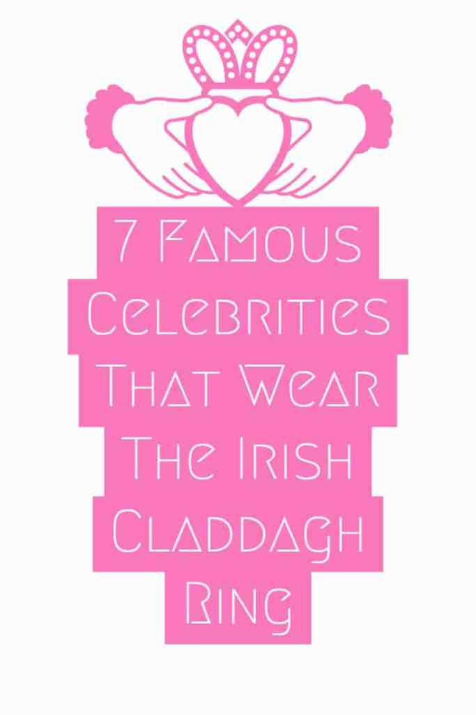 7 Famous Celebrities That Wear The Irish Claddagh Ring