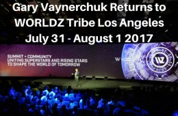 Gary Vaynerchuk Returns to WORLDZ Tribe Los Angeles July 31 - August 1 2017a