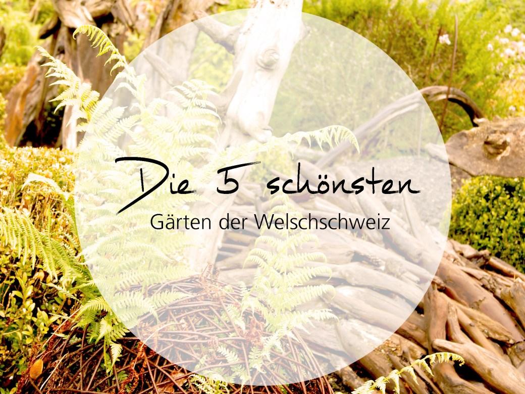 schönten Gärten der Welschschweiz