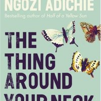 The Thing Around Your Neck by Chimamanda Ngozi Adichie