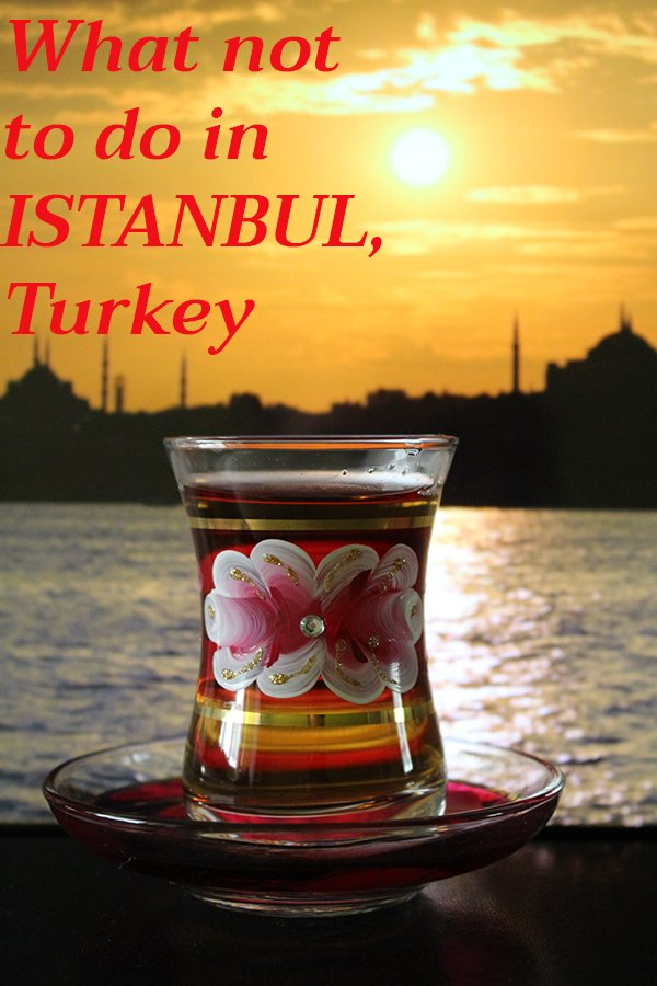 10 things to avoid doing in Istanbul, Turkey | Things not to do in Istanbul, Turkey | Travel tips for Istanbul, Turkey