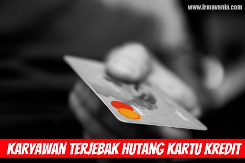 karyawan terjebak hutang kartu kredit solusi usaha irma vania oesmani
