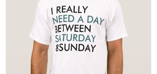I really need a day between Saturday and Sunday T-Shirts and Shirts.