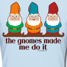 The Gnomes made me do it. 3 different colored gnomes hanging out. Parody / spoof of The devil made me do it. 3 gnome images.