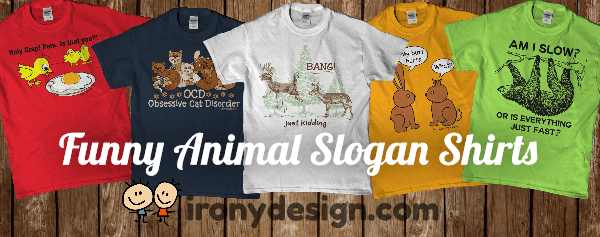 Funny Animal Slogan Shirts