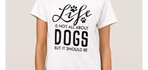 Life is not all about dogs, but it should be. Funny Dog Saying Typography.