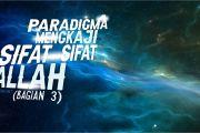 PARADIGMA MENGKAJI SIFAT-SIFAT ALLAH (3)
