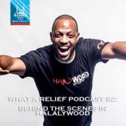 """What A Relief"" Podcast 82: Behind the Scenes in Halalywood"