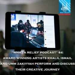 """What A Relief Podcast"" 84: Award Winning Artists Khalil Ismail and Umm Zakiyyah Perform and Discuss Their Creative Journey"