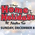 December 8th:  Home for the Holidays Pet Adoption Event